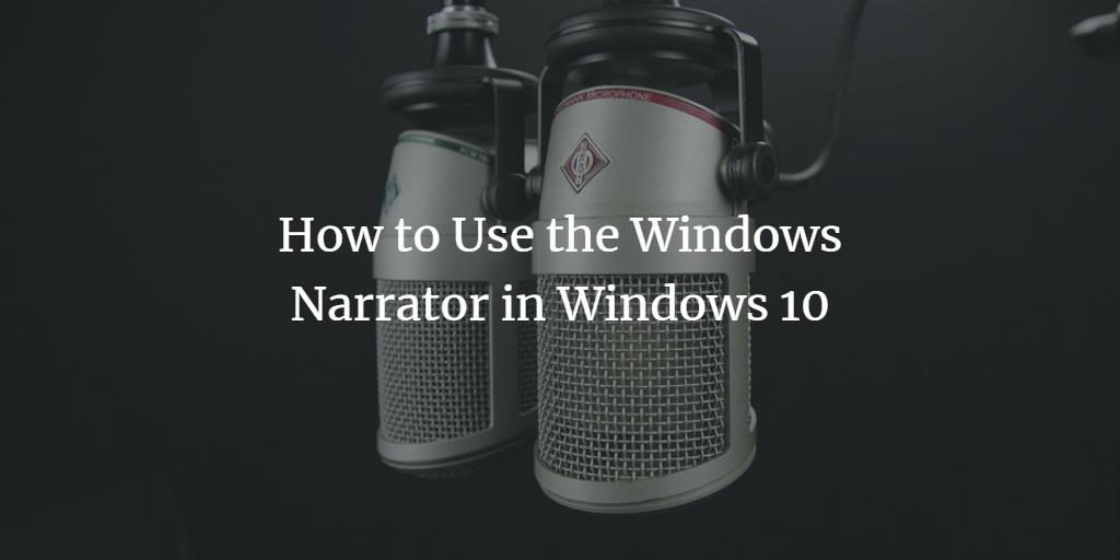 Photo of How to use Narrator in Windows 10