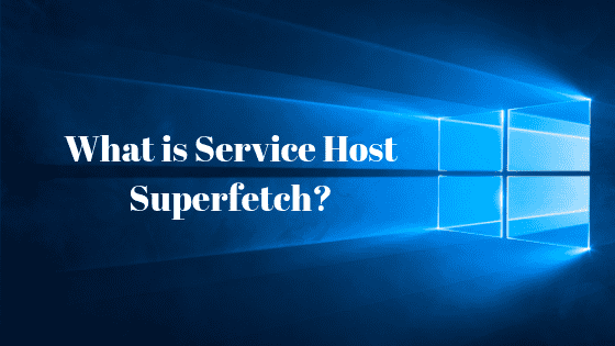 Service Host Superfetch: Solve High Disk Usage ~ 2019