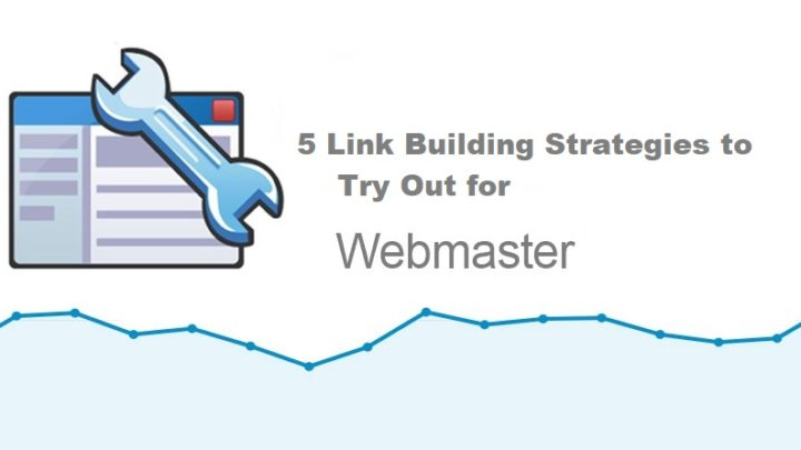 For the Webmaster: 5 Link Building Strategies to Try Out